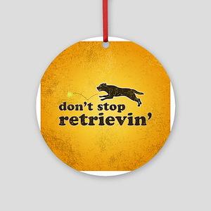 Don't Stop Retrievin' Ornament (Round)