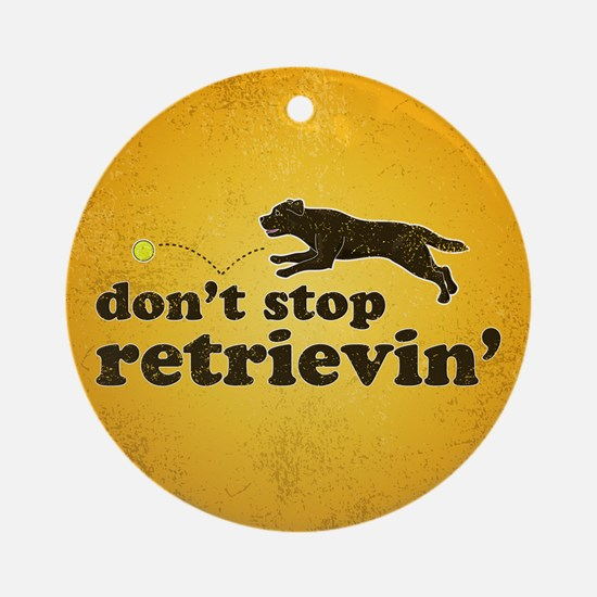 Don't Stop Retrievin' Ornament (Round)