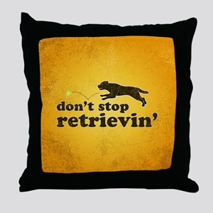Don't Stop Retrievin' Throw Pillow