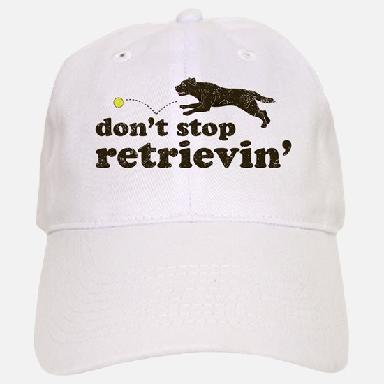 Don't Stop Retrievin' Baseball Baseball Cap
