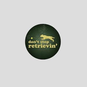 Don't Stop Retrievin' Mini Button
