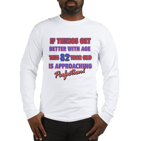 Funny 82nd Birthdy designs Long Sleeve T-Shirt