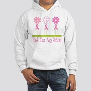 Pink Ribbon For My Sister Hooded Sweatshirt