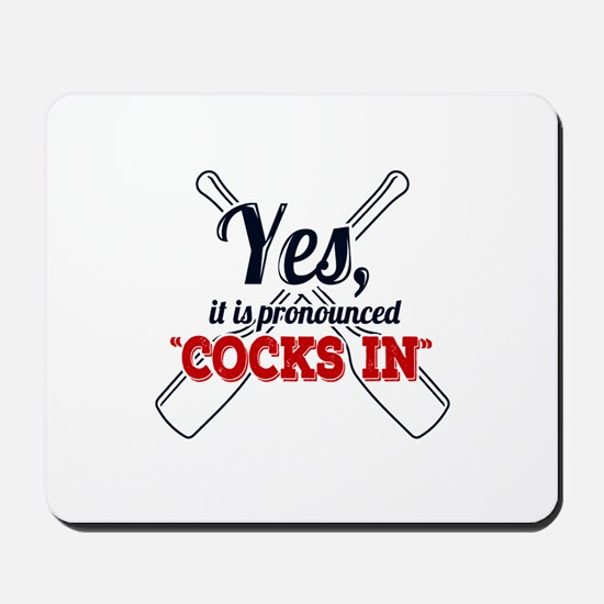 "Yes, It Is Pronounced ""Cocks In"" Mousepad"