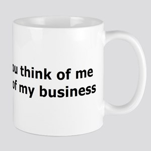 What you think of me is none Mug