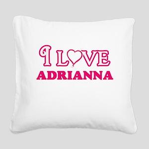 I Love Adrianna Square Canvas Pillow