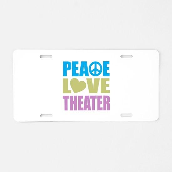 Peace Love Theater Aluminum License Plate