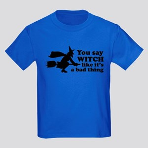 You say witch Kids Dark T-Shirt