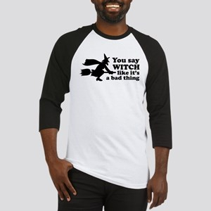 You say witch Baseball Jersey