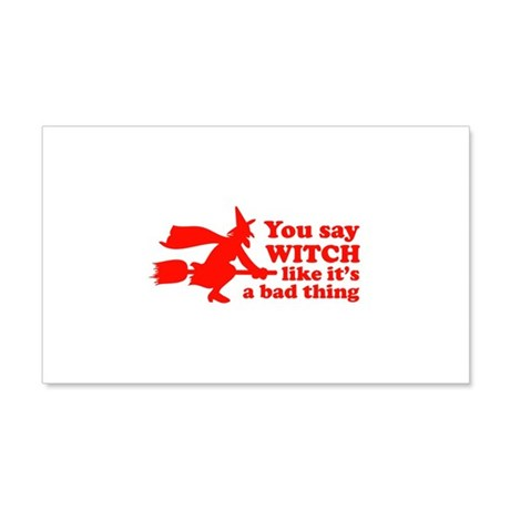 You say witch 22x14 Wall Peel
