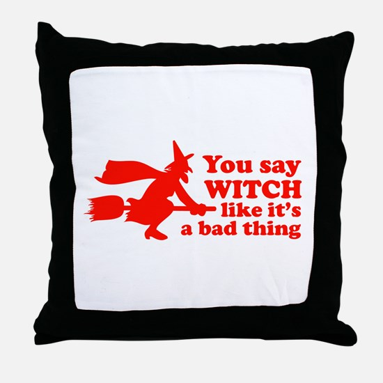 You say witch Throw Pillow