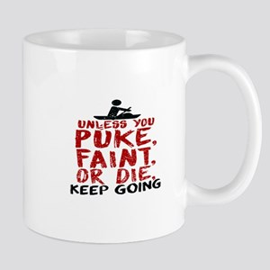 Unless You Puke, Faint, Or Die, Keep Going Mugs