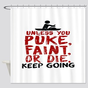 Unless You Puke, Faint, Or Die, Kee Shower Curtain