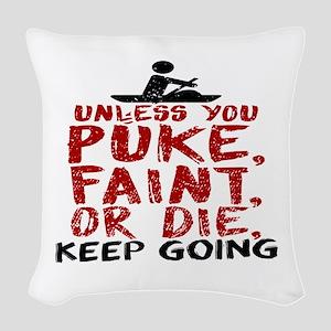 Unless You Puke, Faint, Or Die Woven Throw Pillow