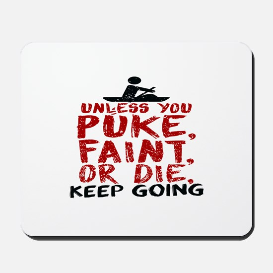 Unless You Puke, Faint, Or Die, Keep Goi Mousepad