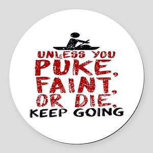 Unless You Puke, Faint, Or Die, K Round Car Magnet