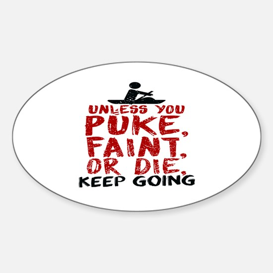 Unless You Puke, Faint, Or Die, Keep Going Decal
