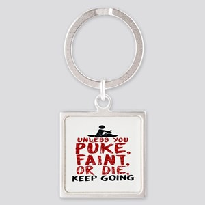 Unless You Puke, Faint, Or Die, Keep Goi Keychains