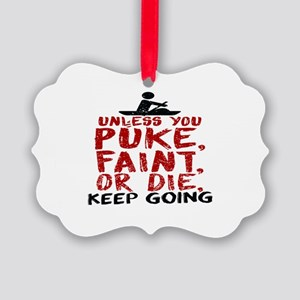 Unless You Puke, Faint, Or Die, K Picture Ornament
