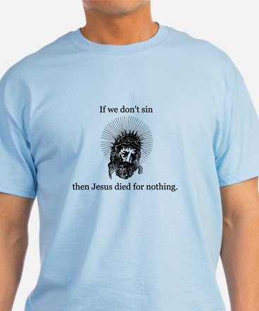If we don't sin... T-Shirt