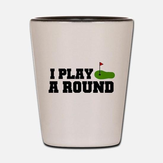 'I Play A Round' Shot Glass