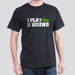 'I Play A Round' Dark T-Shirt