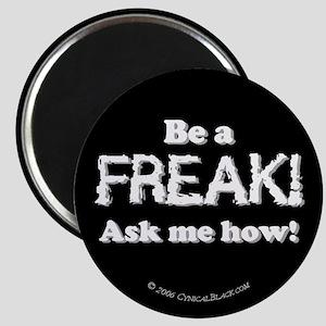 Be a Freak Magnet