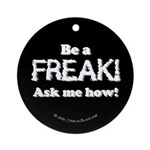 Be a Freak Ornament (Round)
