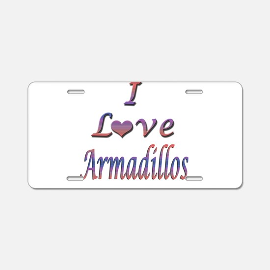 I Love Armadillos Aluminum License Plate