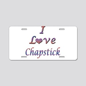 I Love Chapstick Aluminum License Plate
