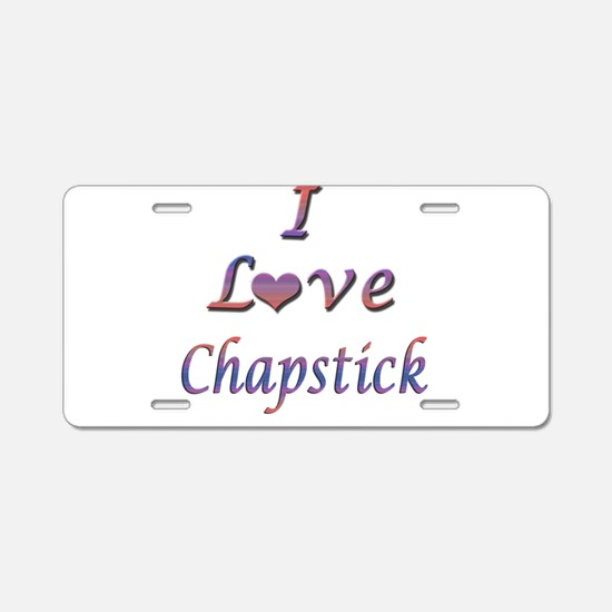 I Love Chapstick Aluminum License Plate