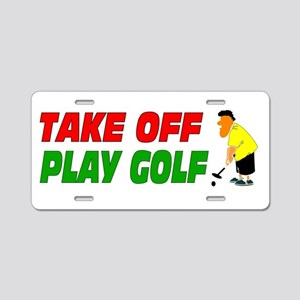 Take off, play golf 3 Aluminum License Plate
