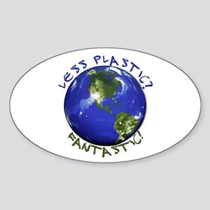 Less Plastic? Fantastic! Sticker (Oval)