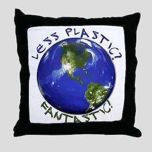 Less Plastic? Fantastic! Throw Pillow