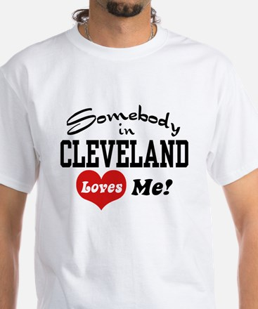 Somebody in Cleveland Loves Me White T-Shirt
