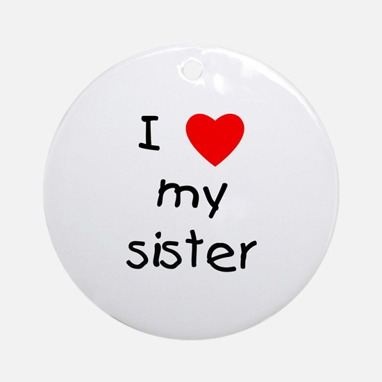I love my sister Ornament (Round)