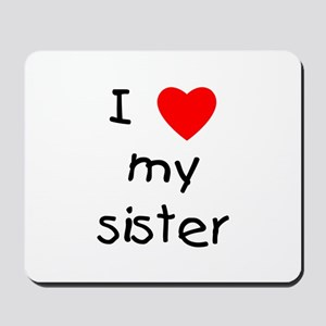 I love my sister Mousepad