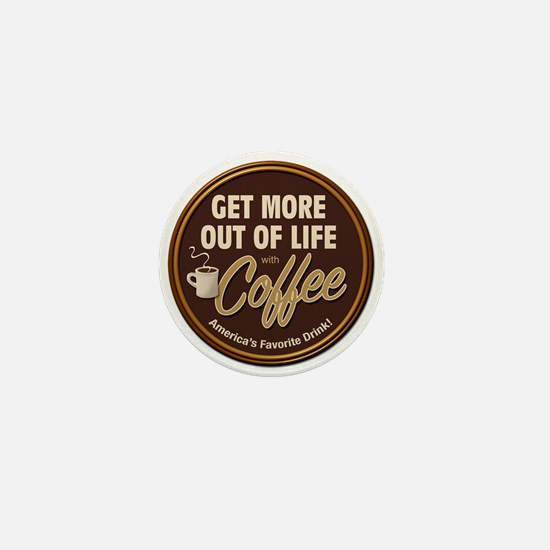 Get More Out of Life With Coffee Mini Button