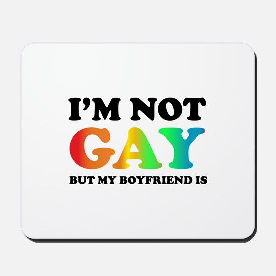 I'm not gay but my boyfriend is Mousepad