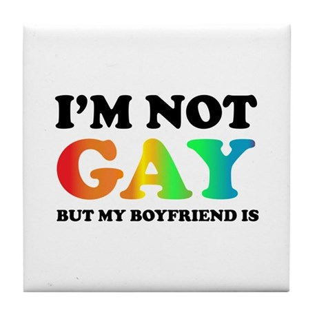 I'm not gay but my boyfriend is Tile Coaster