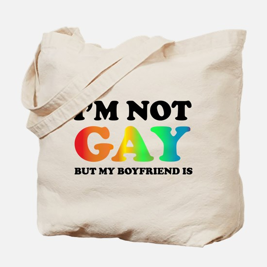 I'm not gay but my boyfriend is Tote Bag