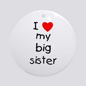 I love my big sister Ornament (Round)