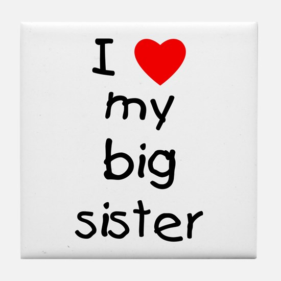I love my big sister Tile Coaster