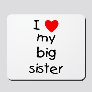 I love my big sister Mousepad
