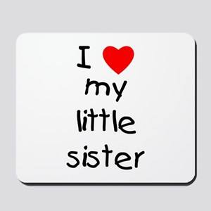 I love my little sister Mousepad