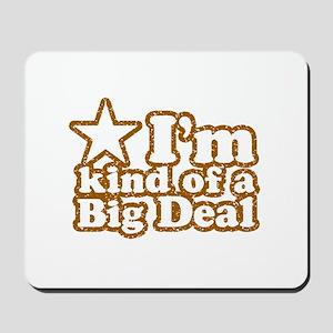 I'm Kind of a Big Deal Mousepad