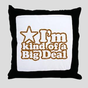 I'm Kind of a Big Deal Throw Pillow