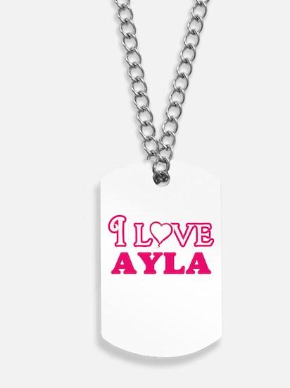 I Love Ayla Dog Tags