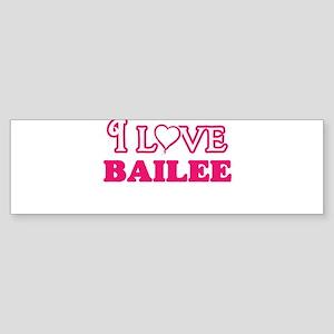 I Love Bailee Bumper Sticker