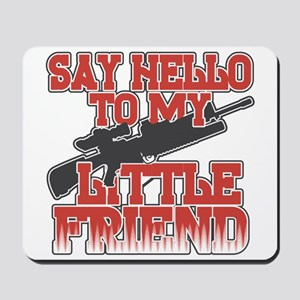 Say Hello To My Little Friend Mousepad